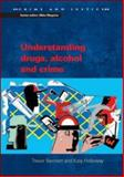 Understanding Drugs, Alcohol and Crime, Trevor Bennett and Katy Holloway, 0335212573