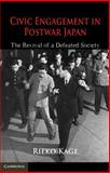 Civic Engagement in Postwar Japan : The Revival of a Defeated Society, Kage, Rieko, 0521192579