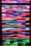 Racing the Beam : The Atari Video Computer System, Montfort, Nick and Bogost, Ian, 026201257X