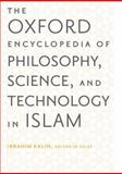 The Oxford Encyclopedia of Philosophy, Science, and Technology in Islam, Salim Ayduz, Caner Dagli, 0199812578