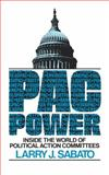 PAC Power : Inside the World of Political Action Committees, Sabato, Larry J., 0393302571