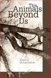 The Animals Beyond Us, Michael Hettich, 0898232570