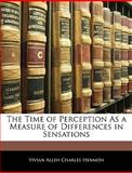 The Time of Perception As a Measure of Differences in Sensations, Vivian Allen Charles Henmon, 1141052571