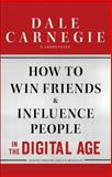 How to Win Friends and Influence People in the Digital Age, Dale Carnegie and Associates Staff, 1451612575
