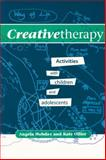 Creative Therapy : Activities with Children and Adolescents, Hobday, Angela and Ollier, Kate, 1854332570