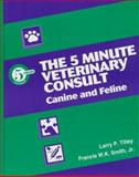 The 5 Minute Veterinary Consult : Canine and Feline, Tilley, Larry P. and Smith, Francis W., 0683082574