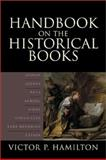 Handbook on the Historical Books : Joshua, Judges, Ruth, Samuel, Kings, Chronicles, Ezra-Nehemiah, Esther, Hamilton, Victor P., 0801022576