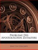 Probleme Des Apostolischen Zeitalters, Ernst Von Dobschütz, 1141422573
