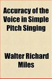Accuracy of the Voice in Simple Pitch Singing, Walter Richard Miles, 1154602575