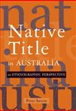 Native Title in Australia : An Ethnographic Perspective, Sutton, Peter, 0521812585