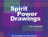 Spirit Power Drawings : The Foundation of a New Science, Ross, Colin A., 0970452586
