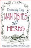 Deliciously Easy Main Dishes with Herbs, Dawn J. Ranck and Phyllis Pellman Good, 1561482587