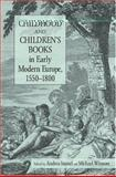Childhood and Children's Books in Early Modern Europe, 1550-1800, Andrea Immel, Michael Witmore, 0415972582