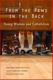 From the Pews in the Back : Young Women and Catholicism, Dugan, Kate and Owens, Jen, 0814632580