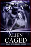 Alien Caged, Tracy St. John, 1493542583