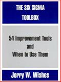 The Six Sigma Toolbox : 54 Improvement Tools and When to Use Them, Wishes, Jerry W., 1552702588