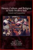Heresy, Culture, and Religion in Early Modern Italy : Contexts and Contestations, Ronald K. Delph, 1931112584
