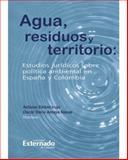 Agua, Residuos y Territorio : Estudios Jurídicos Sobre Política Ambiental en España y Colombia, Embid, Antonio and Amaya Navas, Oscar Darío, 9587102584