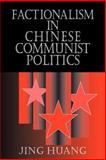 Factionalism in Chinese Communist Politics, Huang, Jing, 052103258X
