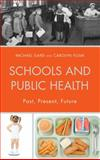 Schools and Public Health : Past, Present, Future, Gard, Michael and Pluim, Carolyn, 0739172581