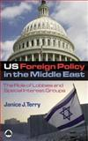 US Foreign Policy in the Middle East : The Role of Lobbies and Special Interest Groups, Terry, Janice J., 0745322581