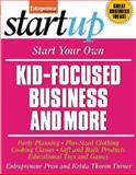 Start Your Own Kid-Focused Business and More : Party Planning, Gift and Bath Products, Educational Toys and Games, Plus-Size Clothing, Cooking Classes, Thoren Turner, Krista, 1599182580