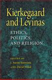 Kierkegaard and Levinas : Ethics, Politics, and Religion, , 0253352584