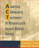 Assertive Community Treatment of Persons with Severe Mental Illness, Stein, Leonard I. and Santos, Alberto B., 0393702588