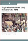 Major Problems in the Early Republic, 1787-1848 : Documents and Essays, Wilentz, Sean and Earle, Jonathan, 0618522581