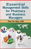Essential Management Skills for Pharmacy and Business Managers, Titus De Silva, 1466582588