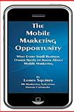 The Mobile Marketing Opportunity, Loren Squires, 1468012584