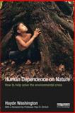 Human Dependence on Nature : How to Help Solve the Environmental Crisis, Washington, Haydn, 0415632587