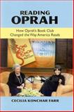 Reading Oprah : How Oprah's Book Club Changed the Way America Reads, Farr, Cecilia Konchar, 0791462587