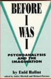 Before I Was I : Psychoanalysis and the Imagination, , 0898622581