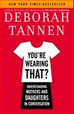 You're Wearing That?, Deborah Tannen, 1400062586