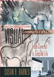 An Introduction to Visual Communication : From Cave Art to Second Life, Barnes, Susan B., 1433112582