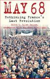 May 68 : Rethinking France's Last Revolution, , 0230252583