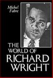 The World of Richard Wright, Fabre, Michel J., 0878052585