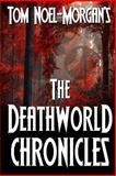 The Deathworld Chronicles, Tom Noel-Morgan, 1494972581