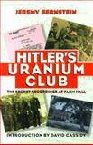 Hitler's Uranium Club : The Secret Recordings at Farm Hall, Bernstein, Jeremy, 1563962586