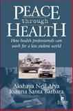 Peace Through Health : How Health Professionals Can Work for a Less Violent World, , 1565492587