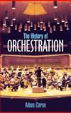 The History of Orchestration, Adam Von Ahn Carse, 0486212580