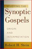 Studying the Synoptic Gospels : Origin and Interpretation, Stein, Robert H., 0801022584