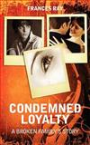 Condemned Loyalty, Frances Ray, 1432722581