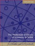 The Mathematical Theory of Symmetry in Solids : Representation Theory for Point Groups and Space Groups, Bradley, Christopher and Cracknell, Arthur, 0199582580