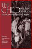 The Child in Latin America : Health, Development and Rights, Helen Kellogg Institute for International Studies Staff, 0268022585