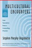 Multicultural Encounters : Cases Narratives from a Counseling Practice, Murphy-Shigematsu, Stephen, 0807742589