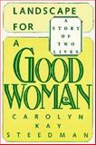 Landscape for a Good Woman : A Story of Two Lives, Steedman, Carolyn K. and Steedman, Carolyn Kay, 0813512581