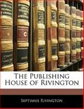 The Publishing House of Rivington, Septimus Rivington, 1141412586