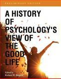 A History of Psychology's View of the Good Life, Bargdill, Richard W., 1626612587